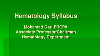 Hematology Syllabus Mohamad Qari,FRCPA Associate Professor/Chairman Hematology Department