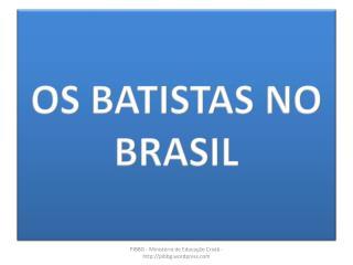 OS BATISTAS NO BRASIL