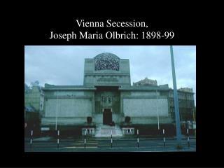 Vienna Secession,  Joseph Maria Olbrich: 1898-99