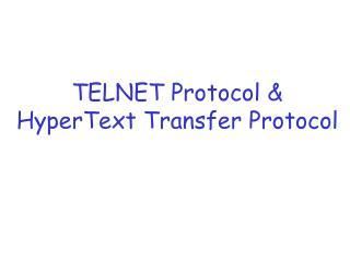TELNET Protocol &  HyperText Transfer Protocol