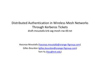 Distributed Authentication in Wireless Mesh Networks Through Kerberos Tickets draft-moustafa-krb-wg-mesh-nw-00.txt