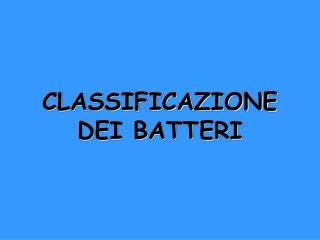 CLASSIFICAZIONE DEI BATTERI