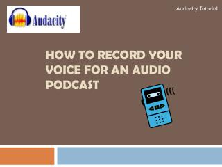 How to record your voice for an audio podcast