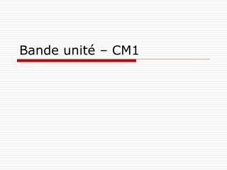 Bande unité – CM1