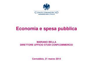 Economia e spesa pubblica MARIANO BELLA DIRETTORE UFFICIO STUDI CONFCOMMERCIO
