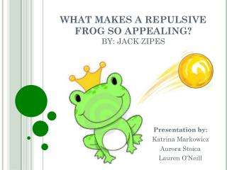 WHAT MAKES A REPULSIVE FROG SO APPEALING?  BY: JACK ZIPES