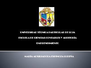 UNIVERSIDAD TÉCNICA PARTICULAR DE LOJA ESCUELA DE CIENCIAS CONTABLES Y AUDITORÍA EMPRENDIMIENTO