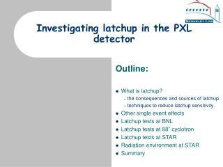 Investigating latchup in the PXL detector