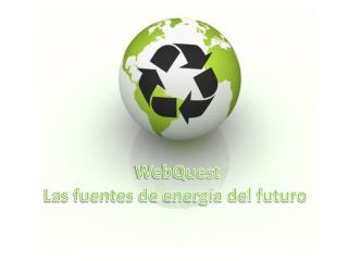 WebQuest Las fuentes de energía del futuro