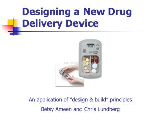 Designing a New Drug Delivery Device