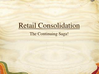 Retail Consolidation The Continuing Saga!