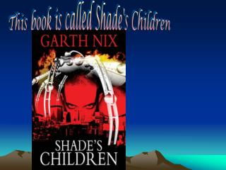 This book is called Shade's Children