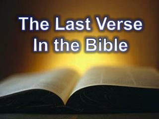 The Last Verse In the Bible