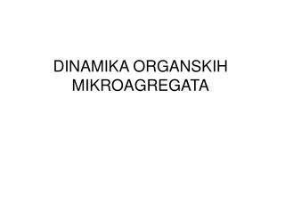 DINAMIKA ORGANSKIH MIKROAGREGATA
