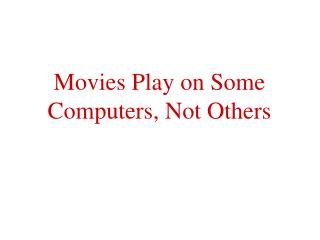 Movies Play on Some Computers, Not Others