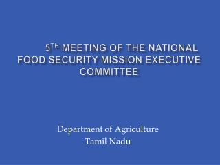 5th MEETING OF THE NATIONAL FOOD SECURITY MISSION EXECUTIVE COMMITTEE