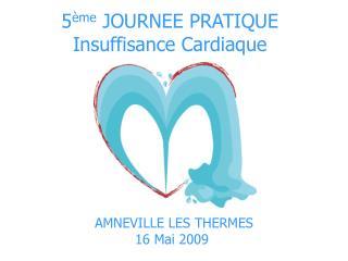 5 ème  JOURNEE PRATIQUE Insuffisance Cardiaque