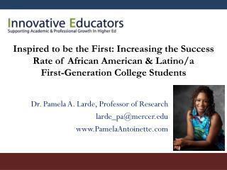 Dr. Pamela A.  Larde , Professor of Research l arde_pa@mercer PamelaAntoinette