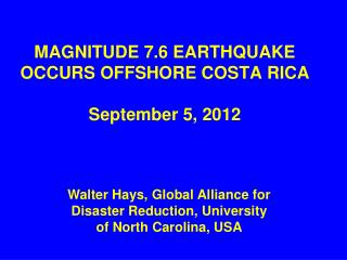 MAGNITUDE 7.6 EARTHQUAKE OCCURS OFFSHORE COSTA RICA September 5, 2012