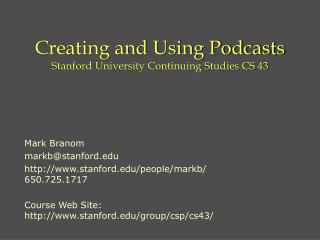 Creating and Using Podcasts Stanford University Continuing Studies CS 43