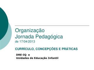 Organização  Jornada Pedagógica de 17/04/2013 CURRÍCULO, CONCEPÇÕES E PRÁTICAS