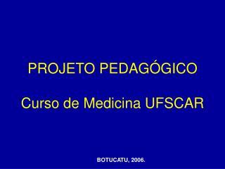PROJETO PEDAGÓGICO Curso de Medicina UFSCAR