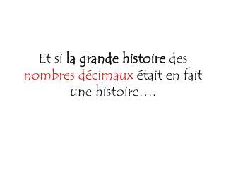 Et si  la grande histoire  des  nombres décimaux  était en fait  une histoire….