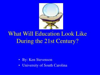 What Will Education Look Like During the 21st Century?