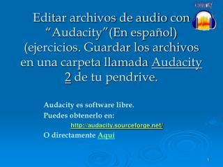 Audacity es software libre. Puedes obtenerlo en: audacity.sourceforge/