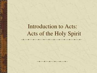 Introduction to Acts:   Acts of the Holy Spirit