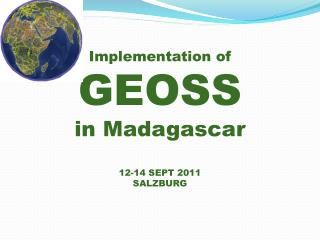 Implementation  of GEOSS in Madagascar 12-14 SEPT 2011 SALZBURG