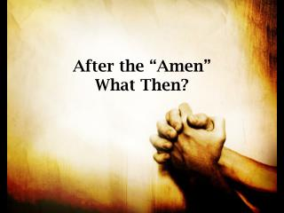 "After the ""Amen"" What Then?"