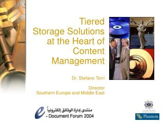 Tiered  Storage Solutions  at the Heart of Content Management  Dr. Stefano Torri  Director  Southern Europe and Middle E