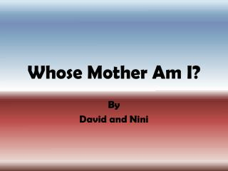 Whose Mother Am I?