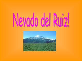 Nevado del Ruiz!