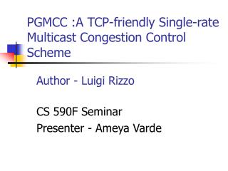 PGMCC :A TCP-friendly Single-rate Multicast Congestion Control Scheme