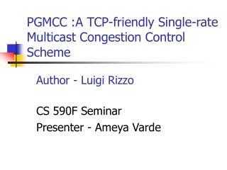 PGMCC :A TCP-friendly Single-rate Multicast Congestion Control Scheme