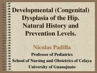 Developmental Congenital Dysplasia of the Hip. Natural History and Prevention Levels.