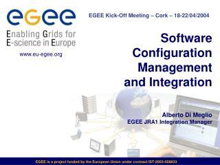 Software Configuration Management and Integration Alberto Di Meglio EGEE JRA1 Integration Manager