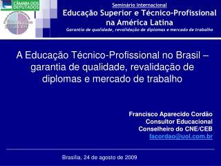 Francisco Aparecido Cordão Consultor Educacional  Conselheiro do CNE/CEB facordao@uol.br