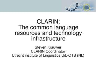 CLARIN:  The common language resources and technology infrastructure