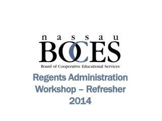 Regents Administration Workshop – Refresher 2014