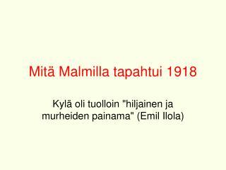 Mit  Malmilla tapahtui 1918