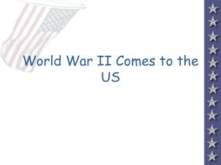 World War II Comes to the US