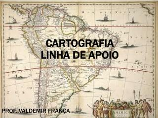 CARTOGRAFIA  LINHA DE APOIO