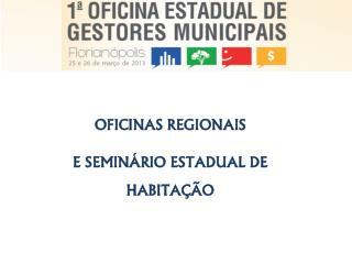 OFICINAS REGIONAIS  E SEMINÁRIO ESTADUAL DE HABITAÇÃO