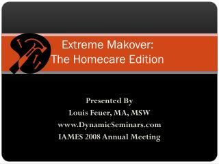 Extreme Makover:  The Homecare Edition