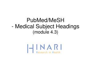 PubMed/MeSH  - Medical Subject Headings (module 4.3)