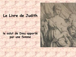 Le Livre de Judith le salut de Dieu apporté par une femme
