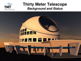 Thirty Meter Telescope Background and Status